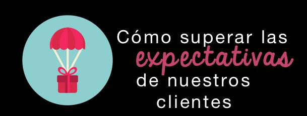 ¿Cómo superar las expectativas de nuestros clientes?