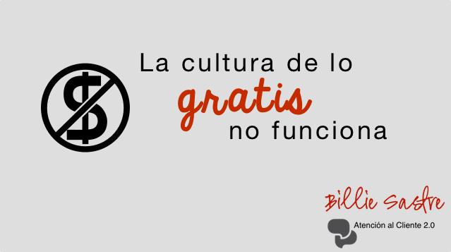 La cultura de lo gratuito no funciona