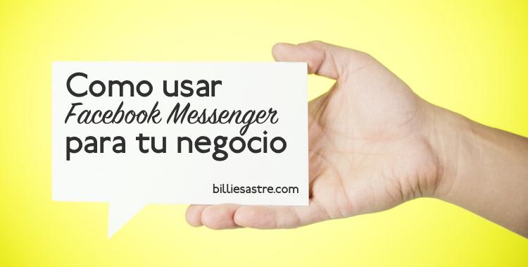 Cómo usar Facebook Messenger para tu negocio
