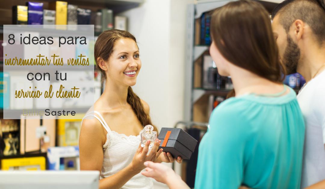 8 ideas para incrementar las ventas con tu servicio al cliente