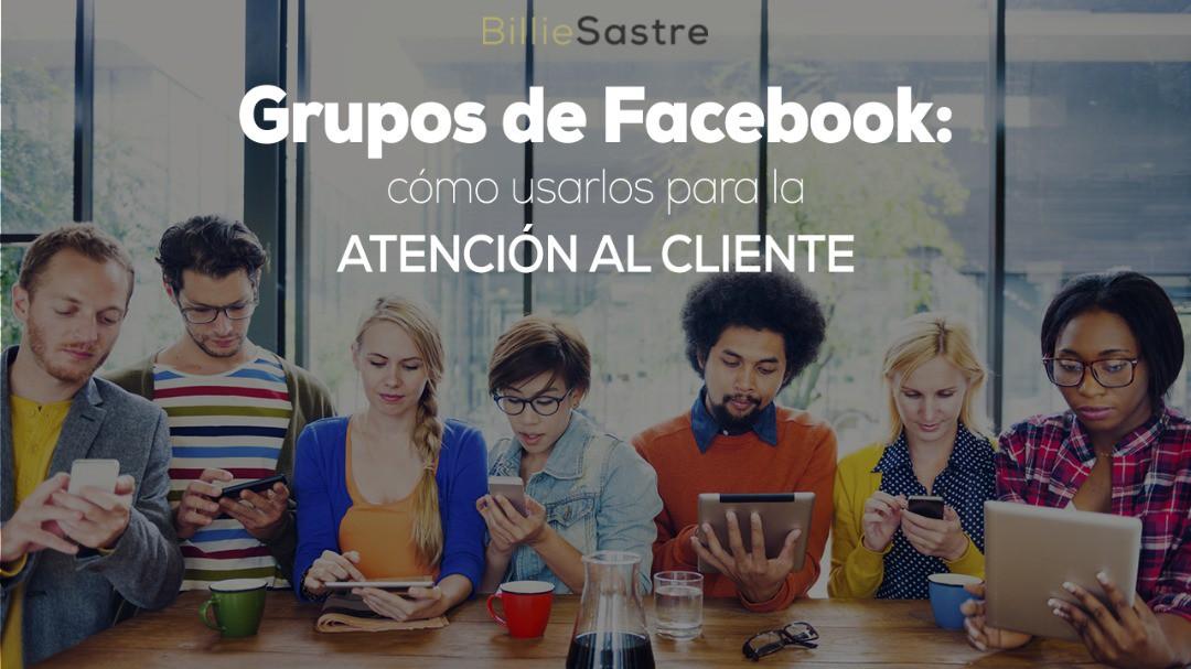 Grupos de Facebook: cómo usarlos para la atención al cliente